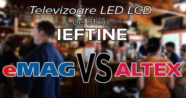 Televizoare Ieftine LCD LED de 81cm la eMAG si Altex